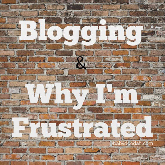 blogging and Why Im Frustrated - Baby Doodah