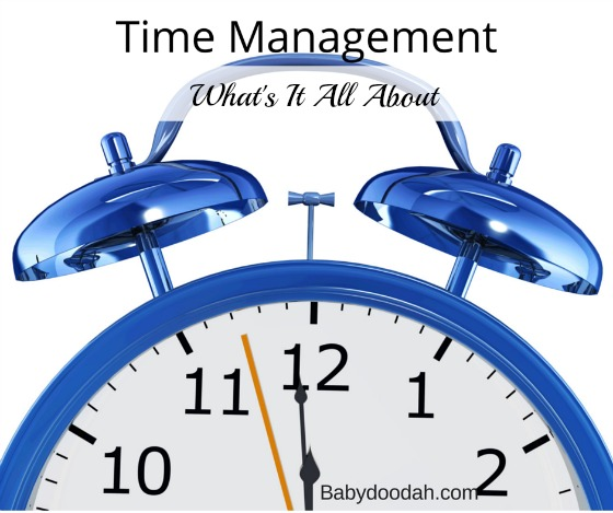 Time Management - What's It All About - Baby Doodah