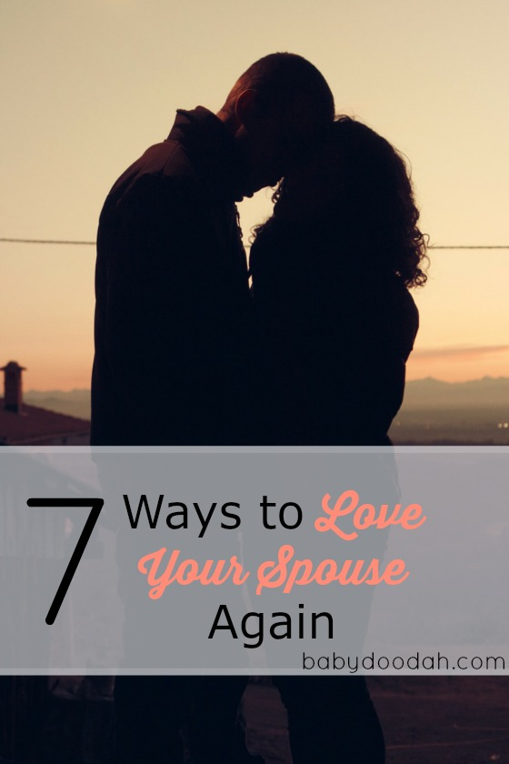 7 Ways to Love Your Spouse Again - Baby Doodah