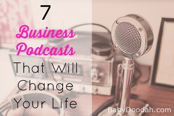 7 Business Podcasts that Will Change Your Life - Baby Doodah