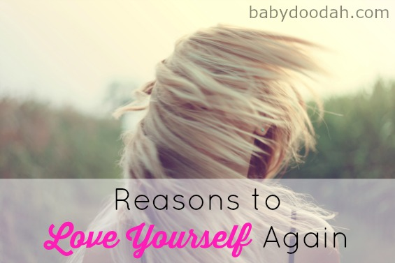 Reasons to Love Yourself Again - Baby Doodah