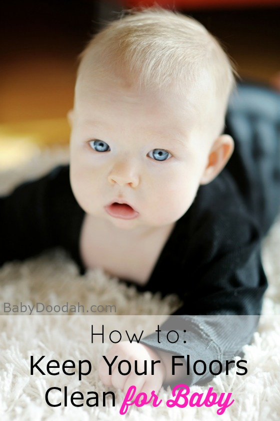How to Keep Your Floors Clean for Baby - Baby Doodah!