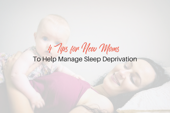 4 Tips for New Moms To Help Manage Sleep Deprivation